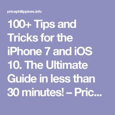 100+ Tips and Tricks for the iPhone 7 and iOS 10. The Ultimate Guide in less than 30 minutes! – Price Philippines Info