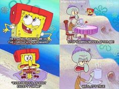 When I was a kid I related more with Spongebob. Now, I think I'm becoming Squidward.