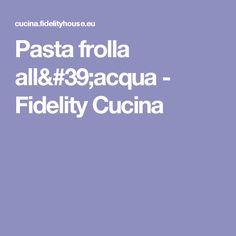 Pasta frolla all'acqua - Fidelity Cucina