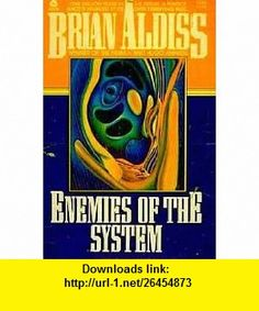 Enemies of the System (9780380537938) Brian Aldiss , ISBN-10: 0380537931  , ISBN-13: 978-0380537938 ,  , tutorials , pdf , ebook , torrent , downloads , rapidshare , filesonic , hotfile , megaupload , fileserve