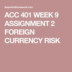 ACC 401 WEEK 9 ASSIGNMENT 2 FOREIGN CURRENCY RISK