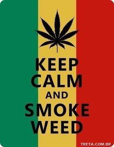 Keep Calm, and smoke that Bong..