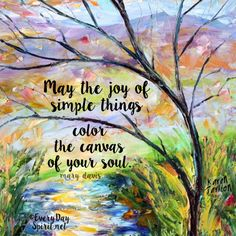 Paint the canvas with joy. #joy #simplicity #karensfineart For the app of beautiful wallpapers ~ www.everydayspirit.net xo