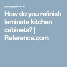 How do you refinish laminate kitchen cabinets? | Reference.com