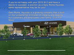 If you're not happy with your 2015 W-2 and have a desire to succeed, a position as a Gary Rome Hyundai sales representative may be for you!