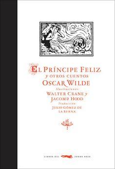 El Príncipe Feliz y otros cuentos de Oscar Wilde, ilustrado por Walter Crane y Jacomb Hood. Ed. Libros del Zorro Rojo, 2013