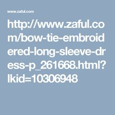 http://www.zaful.com/bow-tie-embroidered-long-sleeve-dress-p_261668.html?lkid=10306948
