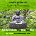 Mindful Meditations for Creative Transformation - Online Meditation Class with Ron Alexander, PhD