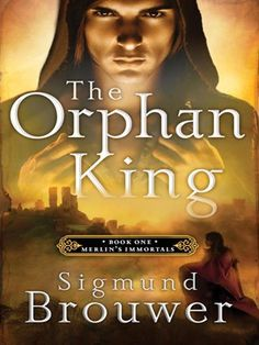Orphan King: Merlin's Immortals series #1 - Sigmund Brouwer