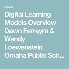 Digital Learning Models Overview Dawn Ferreyra & Wendy Loewenstein Omaha Public Schools