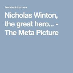 Nicholas Winton, the great hero... - The Meta Picture