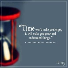 Time won't make you forget - http://themindsjournal.com/time-wont-make-you-forget/