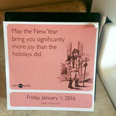 May the New Year bring you significantly more joy than the holidays did.