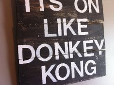 """Funny video game quote """" its on like donkey kong"""" reclaimed wood rustic wall art sign, for boys room, man cave"""