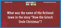 """Christmas Trivia, Literature Trivia Questions – What was the name of the fictional town in the story """"How the Grinch Stole Christmas""""? Christmas Trivia Questions, Trivia Questions For Kids, Quizzes For Kids, What's The Name, Grinch Stole Christmas, Trivia Games, S Stories, Names, Writing"""
