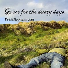 "God formed our limited humanity from the very dust of the ground- and some days feel ""dustier"" than others."