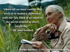 Founded by renowned primatologist Jane Goodall, the Jane Goodall Institute is a global nonprofit that empowers people to make a difference for all living things: http://www.janegoodall.org