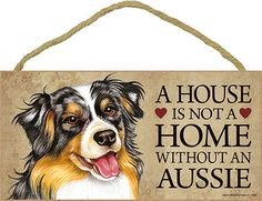 Australian Shepherd Wood Dog Sign Wall Plaque 5 x 10 - A House Is Not A Home available at www.DogLoverStore.com