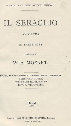The Abduction from the Seraglio; also known as Il Seraglio) is an opera Singspiel in three acts by Wolfgang Amadeus Mozart. 782 MOZ