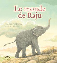 Le monde de Raju de  Timothy Knapman et Patrick Benson, Éditions Circonflexe - 9782878338065. Un matin, très tôt, Raju l'éléphanteau et sa maman quittent leur forêt natale et se mettent à marcher dans le froid et l'obscurité. « Quand pourrons-nous rentrer à la maison ? » demande Raju, fatigué. « Bientôt », lui répond sa maman. Raju découvre alors, petit à petit, que ce voyage en vaut vraiment la peine… Il va vivre une aventure inoubliable.