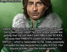 Salazar Slytherin never wanted Muggles and Muggle-borns in the SCHOOL people!!!