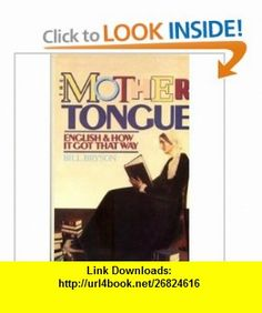 The Mother Tongue English and How it Got That Way Bill Bryson ,   ,  , ASIN: B002AYRMVO , tutorials , pdf , ebook , torrent , downloads , rapidshare , filesonic , hotfile , megaupload , fileserve