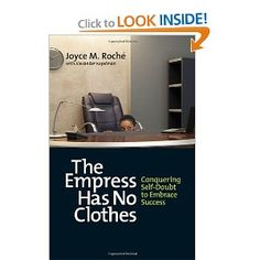 The Empress Has No Clothes: Conquering Self-Doubt to Embrace Success (BK Business): Joyce M. Roche, Ed Whitacre Jr., Alexander Kopelman: 9781609946364: Amazon.com: Books