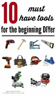 AWESOME list of 10 must have DIY tools for the beginner by Bigger Than the Three of Us for Designer Trapped in a Lawyer's Body.
