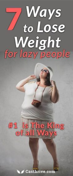 Ways to Lose Weight for Lazy People #1 is the King Here are the best ways to lose weight efficiently for lazy people.It also helps for people who are not lazy. For the most of us, the act of losing weight is an enormous task to accomplish.