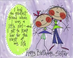 "Item Name: Hand-illustrated greeting card with purple envelope. ""I had the greatest friend when I was a little girl. and I got to keep her for the rest of my life. Happy Birthday, Sister (Happy Bday sister)"" MEMBER - Art-Moms -very Sweet Happy Bday Sister, Birthday Wishes For Sister, Love My Sister, Happy Birthday Quotes, Birthday Messages, Birthday Images, Happy Birthday Me, Birthday Greetings, Birthday Cards"