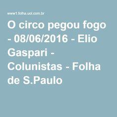 O circo pegou fogo - 08/06/2016 - Elio Gaspari - Colunistas - Folha de S.Paulo
