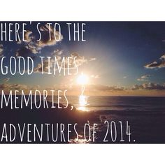 here's to the good times, memories, and adventures of 2014.
