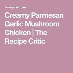 Creamy Parmesan Garlic Mushroom Chicken | The Recipe Critic