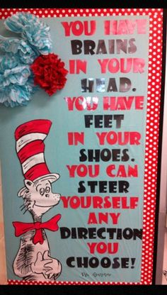 You have brains in your head. You have feet in your shoes. You can steer yourself any direction you choose! ~ Dr. Seuss
