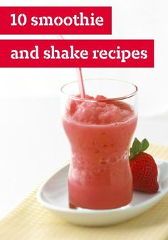 10 Smoothies & Shake Recipes -- Whether you're having your strawberry smoothie as part of breakfast or as a snack, or whether your chocolate shake is a treat or a dessert, grab a straw and enjoy.