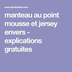 manteau au point mousse et jersey envers - explications gratuites