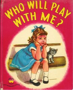 Who Will Play With Me? by Margaret Sutton (1952)