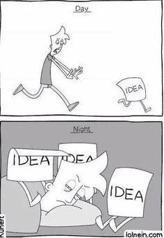 Sonhos repletos de ideias, atrás das quais precisamos correr durante todos os dias, o dia inteiro.