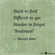#manjotkaur #yourquote #YQbaba #love #partner #soulmate #find #get #forget #hard #difficult #harder #keep #stay #togetherness  Follow my writings on http://www.yourquote.in/manjot-kaur-bqgu/quotes/ #yourquote