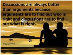 Discussions are always better than arguments because arguments are to find out who is right and discussions are to find out what is right. #communication #quotes