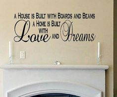 A house is built with boards and beams, A home is built with love and dreams