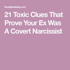 21 Toxic Clues That Prove Your Ex Was A Covert Narcissist
