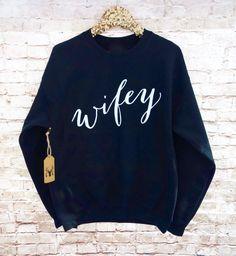 Wifey Sweatshirt - Bride Sweatshirt - Mrs. Shirt - Future Wifey - Bride Gift - Bachelorette Party Shirts - Bridal Gift Valentine's Day Gift