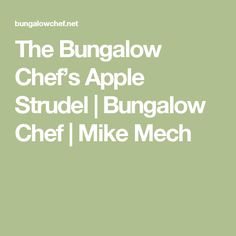 The Bungalow Chef's Apple Strudel | Bungalow Chef | Mike Mech