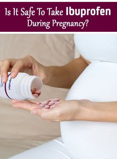 Is It Safe To Take Ibuprofen During Pregnancy?