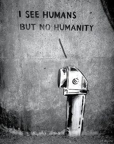 Я вижу людей, но не человечность