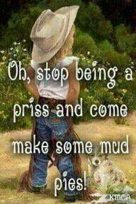 Make some mud pies...