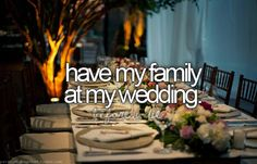36) Have My Family At My Wedding