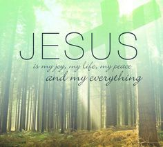 My everything. ..Jesus