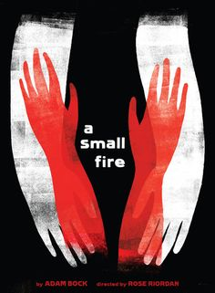 """A Small Fire"" stage play poster designed by Julia McNamara: Posters: The Fine Art of Selling Theater - NYTimes.com"